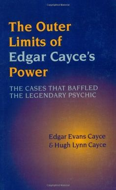 The Outer Limits of Edgar Cayce's Power by Edgar Evans Cayce, http://www.amazon.com/dp/1931044686/ref=cm_sw_r_pi_dp_Hsckrb0XH32WS/187-0754081-8800834