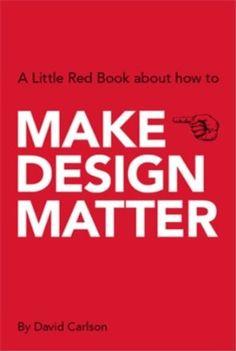 Make Design Matter: A Little Red Book about How to: Amazon.de: David Carlson: Englische Bücher