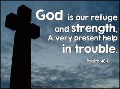 God is our refuge and strength, A very present help in trouble