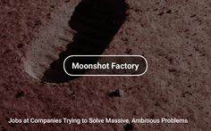 Jobs at Companies trying to solve Massive, Ambitious Problems 🚀🌙 https://tapwage.com/channel/moonshot-factory
