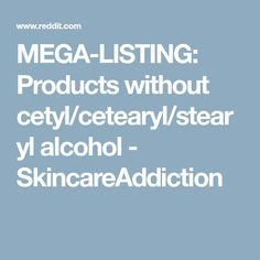 MEGA-LISTING: Products without cetyl/cetearyl/stearyl alcohol - SkincareAddiction
