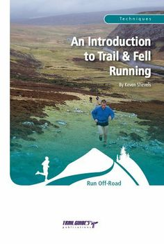 An Introduction to Trail & Fell Running by Keven Shevels. $8.17. Publisher: Trailguides Limited (July 13, 2012). 68 pages