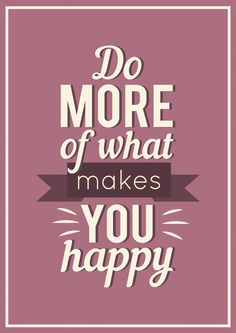 Do More Of What Makes You Happy! (LIMITED EDITION Signed Poster)