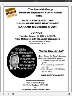 The Jeremiah Group Healthcare Team, together with Councilwoman Latoya Cantrell, is holding a Medicaid Expansion Public Action Rally on Thursday, January 16th  at 6:30 pm in the New Orleans City Council Chambers.    Tanzie Jones of the Louisiana Healthcare Cooperative will be onsite to provide information about affordable health insurance.   Your presence will send a message to Governor Jindal that the people of Louisiana need healthcare coverage. EXPAND MEDICAID NOW!!!!