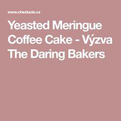 Yeasted Meringue Coffee Cake - Výzva The Daring Bakers