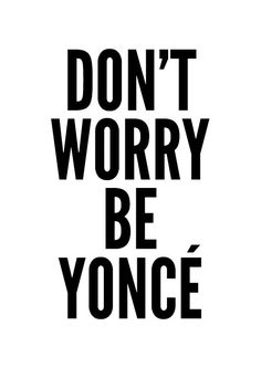 don't worry be yonce Poster typography art wall par mottosprint