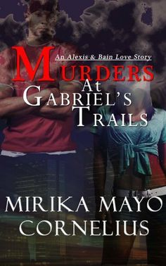 Murders At Gabriel's Trails: An Alexis & Bain Love Story by Mirika Mayo Cornelius, http://www.amazon.com/dp/B00BGHSW4W/ref=cm_sw_r_pi_dp_WAP5sb0PR5YW2