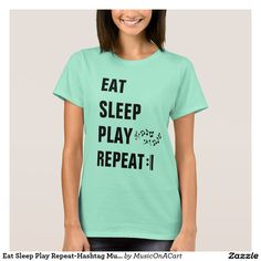 Eat Sleep Play Repeat-Hashtag MusiciansLife (on the back) T-Shirt - perfect shirt for music teachers, music students, and musicians! With rehearsals, practice, and concerts, all we do is eat, sleep, play, repeat :)
