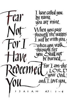 ~ Isaiah 43:1-4 ~ This has been my life verse since I gave my life to the Lord in 1985!!!