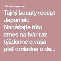 Tajný beauty recept Japoniek: Nanášajte túto zmes na tvár raz týždenne a vaša pleť omladne o desať rokov! | Feminity.sk v mobile Keto Recipes, Detox, Health Fitness, Hair Beauty, Skin Care, Face, How To Make, Forks, Medicine