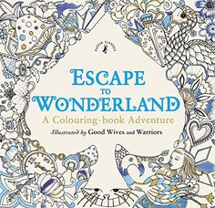 Escape to Wonderland by Good Wives and Warriors - Colour with Claire Colouring Book Review