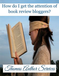 HOW DO I GET THE ATTENTION OF BOOK REVIEW BLOGGERS?  http://thomasauthorservices.weebly.com/author-blogs--book-reviews/how-do-i-get-the-attention-of-book-review-bloggers #author #writer #blog #review