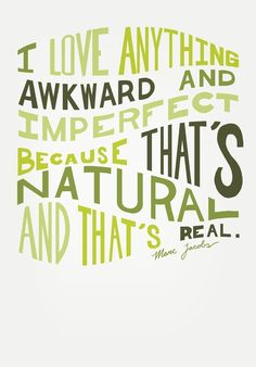 I Love Anything Awkward and Imperfect Because That's Natural and That's Real - Marc Jacobs Art Print by One Curious Chip Funny Quotes For Kids, Motivational Quotes For Life, Me Quotes, Inspirational Quotes, Heart Quotes, Quotable Quotes, Quotes About Everything, Truth Hurts, Marketing