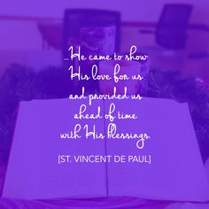 ...He came to show His love for us and provided us ahead of time with His blessings. [St. Vincent de Paul] #Christmas #Advent #quotes