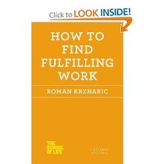Amazon.com: How to Find Fulfilling Work (The School of Life) (9781250030696): Roman Krznaric: Books
