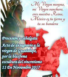 MÉXICO GUADALUPANO: ACTO DE DESAGRAVIO A LA SANTÍSIMA VIRGEN DE GUADALUPE POR LA BLASFEMA ESCULTURA DEL SINCRETISMO SÁBADO 11 DE NOVIEMBRE 2017