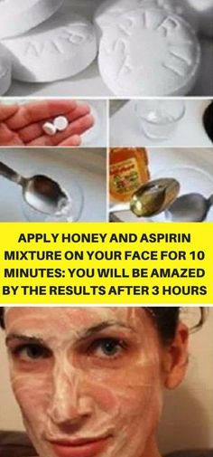 APPLY HONEY AND ASPIRIN MIXTURE ON YOUR FACE FOR 10 MINUTES: YOU WILL BE AMAZED BY THE RESULTS AFTER 3 HOURS!