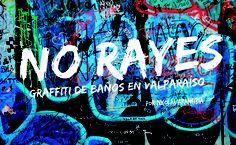 No Rayes. Graffiti de baños en Valparaiso.  #ocholibros #book #photography
