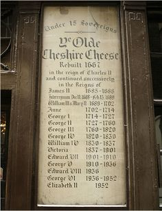 Ye Olde Cheshire Cheese (1667). Oldest pub in London and onetime hangout of Charles Dickens and Dr. Johnson.