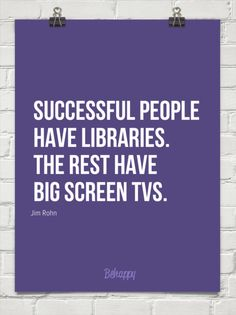 Successful people have libraries. the rest have big screen tvs. by Jim Rohn #1524