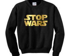 STOP WARS Slogan Sweatshirt Political Clothing Movie Parody