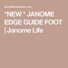 *NEW *     JANOME EDGE GUIDE FOOT | Janome Life