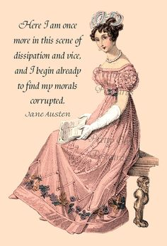 Jane Austen Quotes - Here I Am Once More In This Scene of Dissipation and Vice, And I Begin Already To Feel My Morals Corrupted