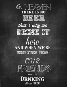 In Heaven there is no BEER that's why we drink it here and when we're gone from here our friends will drinking all our beer.    Chalk board, chalk font, typography, photoshop, design