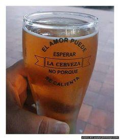 El amor puede esperar, la cerveza no por que se calienta