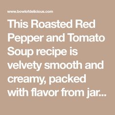 This Roasted Red Pepper and Tomato Soup recipe is velvety smooth and creamy, packed with flavor from jarred roasted red peppers and slow-roasted fresh tomatoes, onion, and garlic!