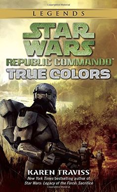 """Read """"True Colors: Star Wars Legends (Republic Commando)"""" by Karen Traviss available from Rakuten Kobo. As the savage Clone Wars rage unchecked, the Republic's deadliest warriors face the grim truth that the Separatists aren. Star Wars Comics, Star Wars Books, Star Wars Art, Deadliest Warrior, Squad, Republic Commando, War Novels, Science Fiction Books, Playlists"""