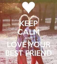Keep calm and love your best friend. sister bff for life. Love My Best Friend, Best Friend Goals, Best Friend Quotes, Best Friends Forever, Friend Memes, Keep Calm Posters, Keep Calm Quotes, Keep Calm And Love, Love You