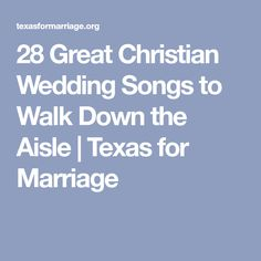 28 Great Christian Wedding Songs to Walk Down the Aisle | Texas for Marriage