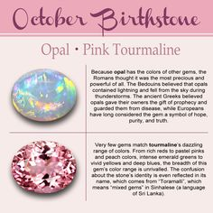 Opal Gemstone-Birthstone of October The folk who are born in the month of October are probably one of the lucky few who can choose between two different types of stones for their birth month.