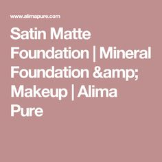 Satin Matte Foundation | Mineral Foundation & Makeup | Alima Pure