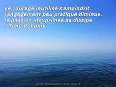 """""""Le courage inutilisé s'amoindrit; l'engagement peu pratiqué diminue; la passion…"""