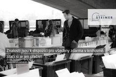 CITÁT ♕ MOTIVACE Znalosti jsou k dispozici pro všechny zdarma v knihovně. Stačí jít a přečíst si je. www.steinermedia.cz