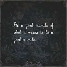 Be a good example of what it means to be a good example.