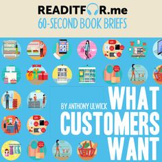 Today's Book Brief: What Customers Want. Want the version? Get a free www.me account. Personal Development Books, Thing 1 Thing 2, Accounting, Leadership, Singing, This Book, Marketing, Writing, Free
