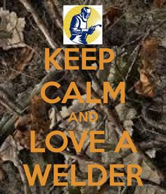 Family and friends, please love your Welder =)