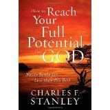 How to Reach Your Full Potential for God: Never Settle for Less Than His Best (Hardcover)By Charles F. Stanley