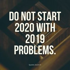 Do not start 2020 with 2019 problems sayings for 2020 new year. #NewGoals #NewBeginnings #NewYearGoals #NewYearAffirmations #NewYearSayings #NewYearResolutions #2020YearSayings #HappyNewYear2020