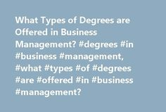 What Types of Degrees are Offered in Business Management? #degrees #in #business #management, #what #types #of #degrees #are #offered #in #business #management? http://new-jersey.nef2.com/what-types-of-degrees-are-offered-in-business-management-degrees-in-business-management-what-types-of-degrees-are-offered-in-business-management/  # What Types of Degrees Are Offered in Business Management? If you're interested in obtaining the skills and education needed to run your own business or to…