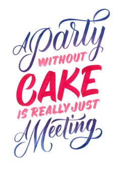 "Julia Child's quote ""A Party without Cake is really just a Meeting"" 