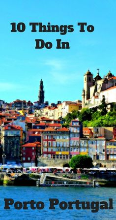 10 Things To Do In Porto Portugal: From exploring art to cruising down the Duoro River