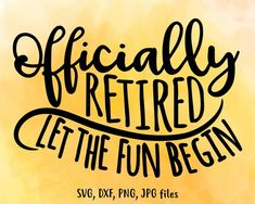 Funny Retired Quote SVG Cut File instant download Officially Retired Let The Fun Begin printable vector clip art commercial use