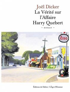 La vérité sur l'affaire Harry Québert Joël DICKER Éditions De Fallois/L'Âge…