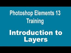 How to Use Layers in Photoshop Elements 13 - Part 1 - Introduction to Layers - YouTube