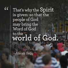 """""""That's why the Spirit is given: so that the people of God may bring the Word of God to the world of God."""" —Alistair Begg http://tru4.us/K0IL"""