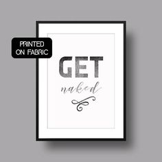 "elegant ""Get naked"" art print for your bathroom as original home decor, hand printed on fabric by My Home and Yours"
